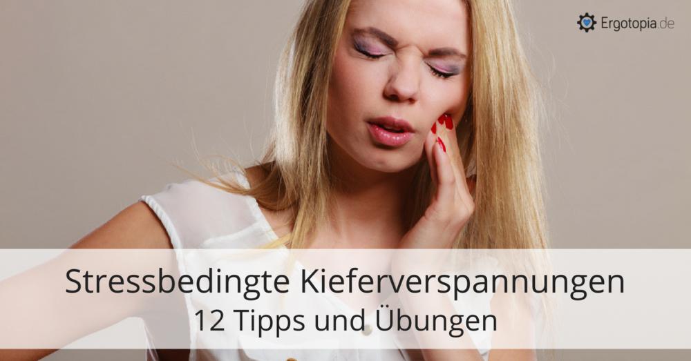 Stressbedingte Kieferverspannungen 12 Tipps und Übungen