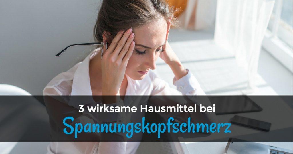 3 wirksame Hausmittel bei Spannungskopfschmerz