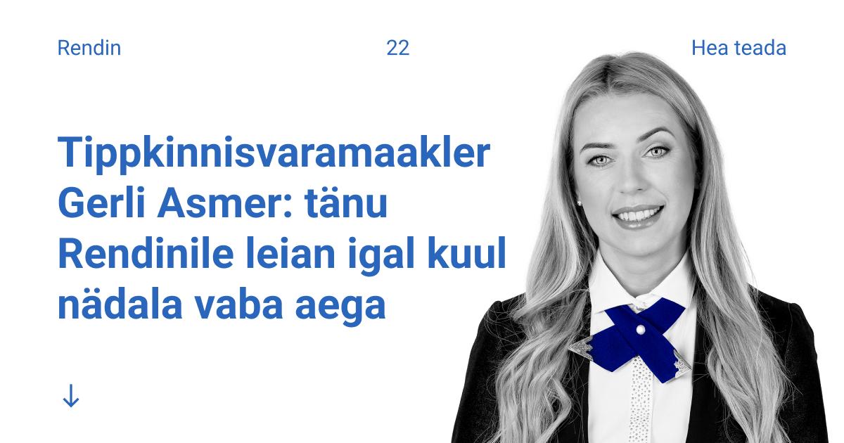 Tippkinnisvaramaakler Gerli Asmer: tänu Rendinile leian igal kuul nädala vaba aega