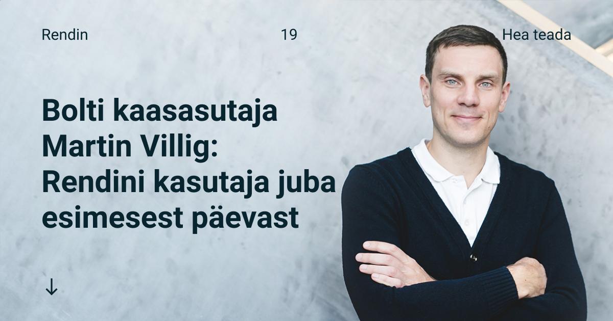 Bolti kaasasutaja Martin Villig: Rendini kasutaja juba esimesest päevast