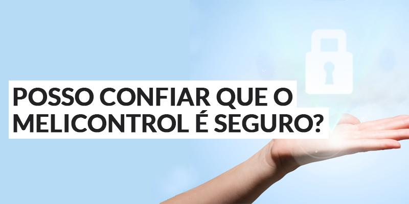 É seguro e confiável usar o MeliControl?