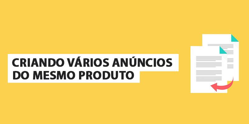Criando vários anúncios do mesmo produto no Mercado Livre