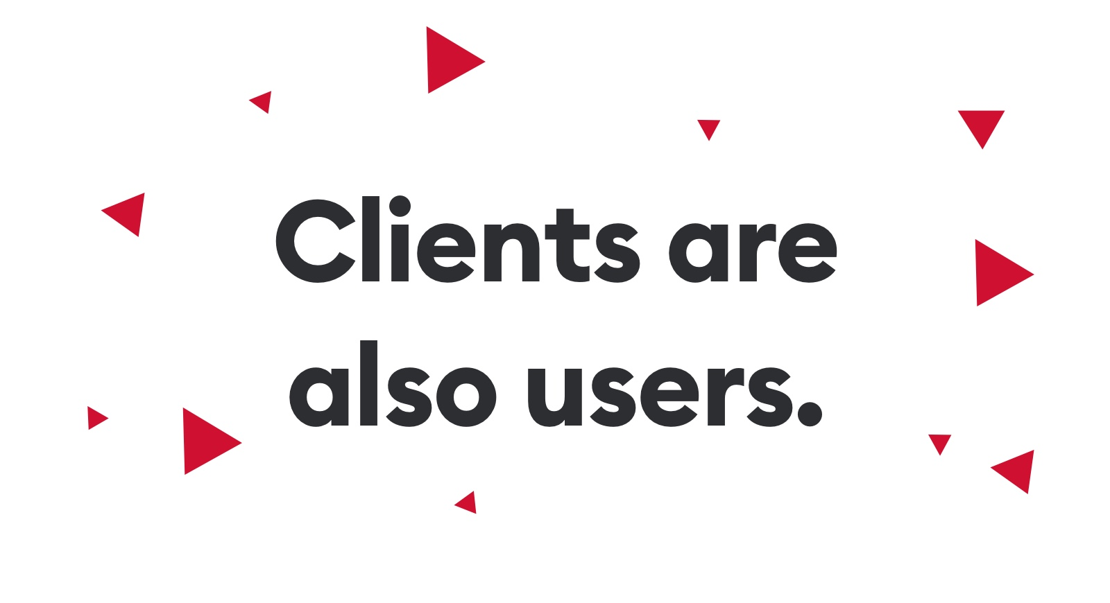 Clients are also users themselves