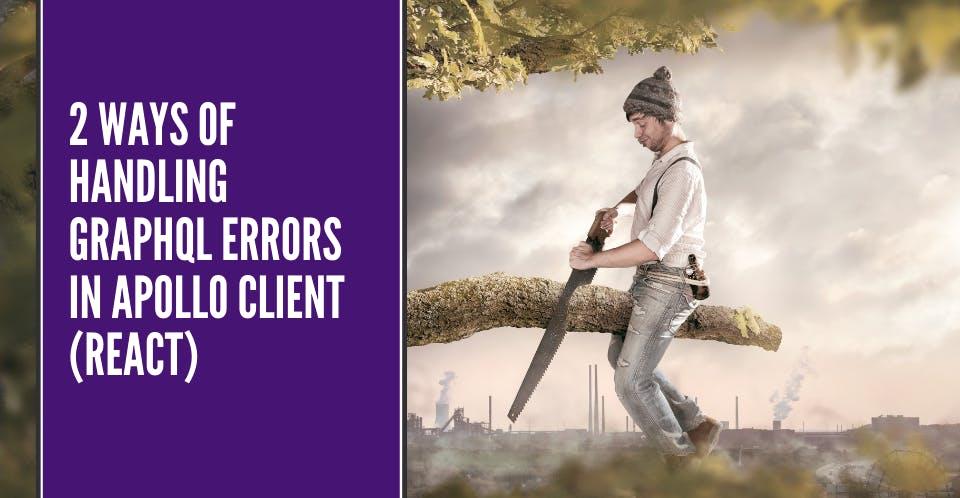 2 ways of handling GraphQL errors in Apollo Client (React)
