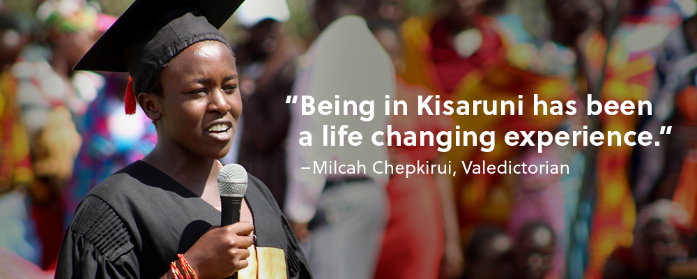 "Quote: ""Being a in Kisaruni has been a life changing experience."" Unquote. Milcah Chepkirui, Valedictorian."