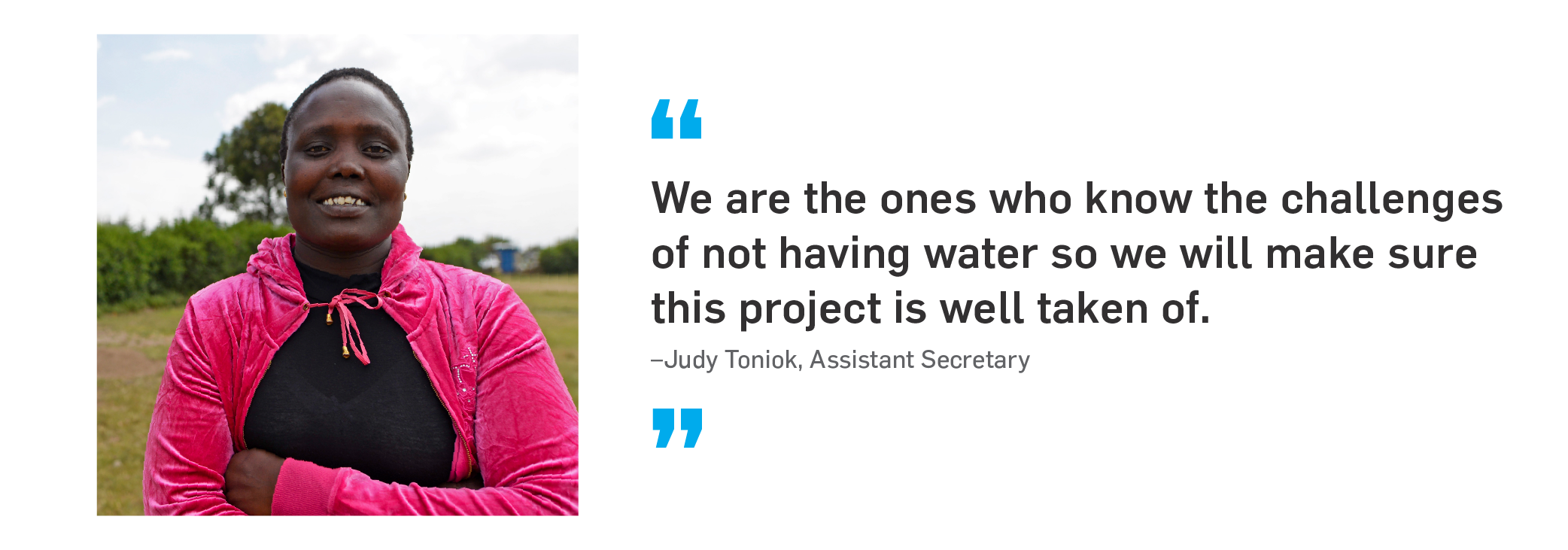 Quote. We are the ones who know the challenges of not having water so we will make sure this project is well taken care of. Unquote. Judy Toniok, Assistant Secretary.
