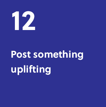 12. Post something uplifting