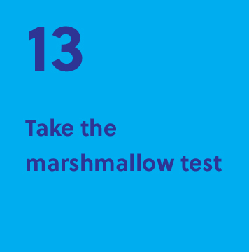 13. Take the marshmallow test