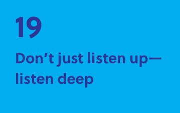 19. Don't just listen up-listen deep