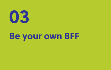 03. Be your own BFF