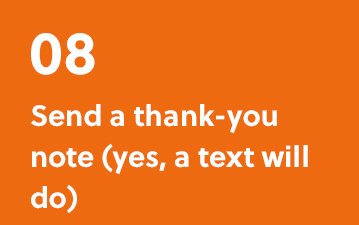 08. Send a thank-you note (yes, a text will do)