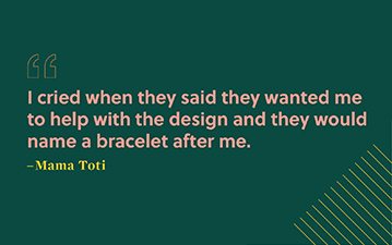 "Quote: ""I cried when they said they wanted me to help with the design and they would name a bracelet after me. Unquote. Mama Toti."