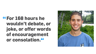 Left: Quote: For 168 hours he wouldn't debate, or joke, or offer words of encouragement or consolation. Right: Joe Opatowski.