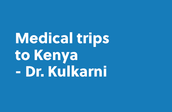 Medical trips to Kenya – Dr. Kulkarni