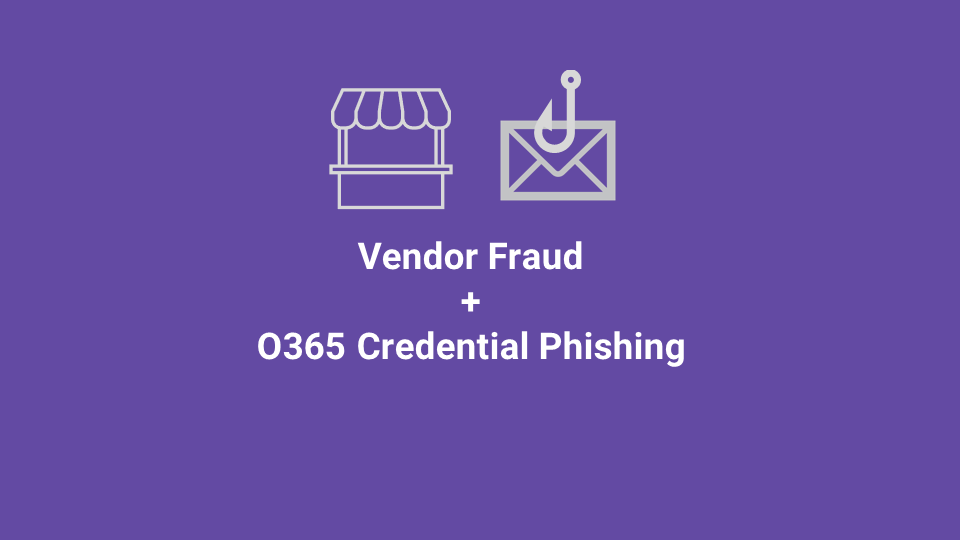 Blox Tales #4: Vendor Email Fraud + Office 365 Credential Phishing