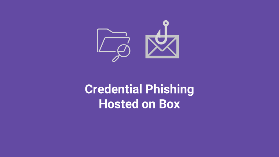 Blox Tales #14: Credential Phishing Hosted on Box