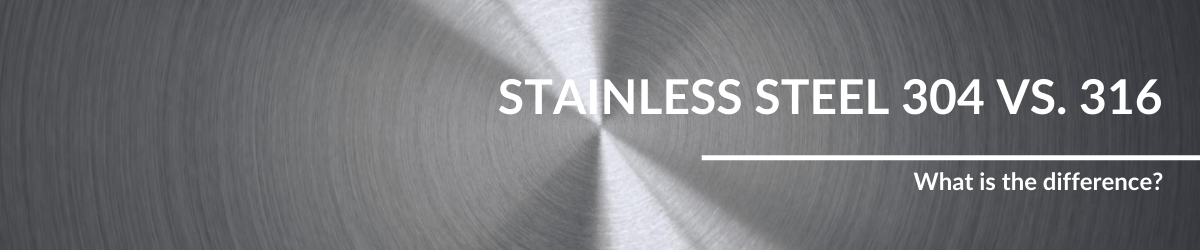 Stainless steel 304 vs. 316: What is the difference?