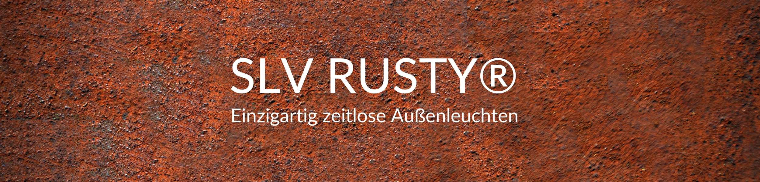 SLV RUSTY® | Rost als Stilelement