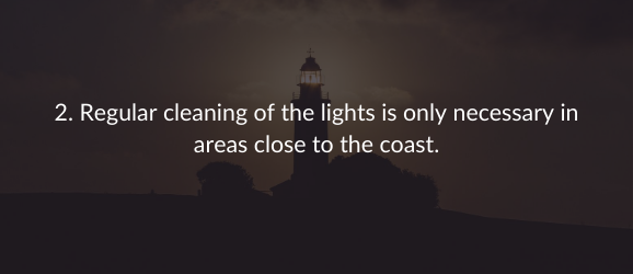 2. Regular cleaning of the lights is only necessary in areas close to the coast.