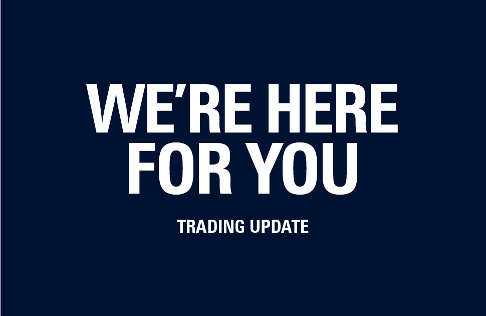 We're here for you - Trading Update