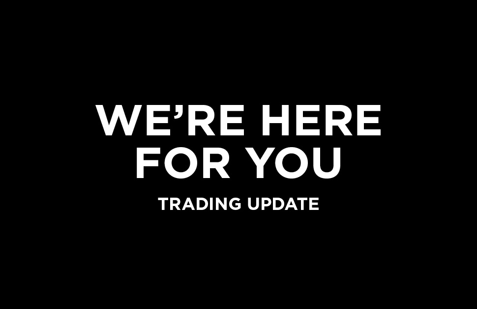 We're here for you – trading update
