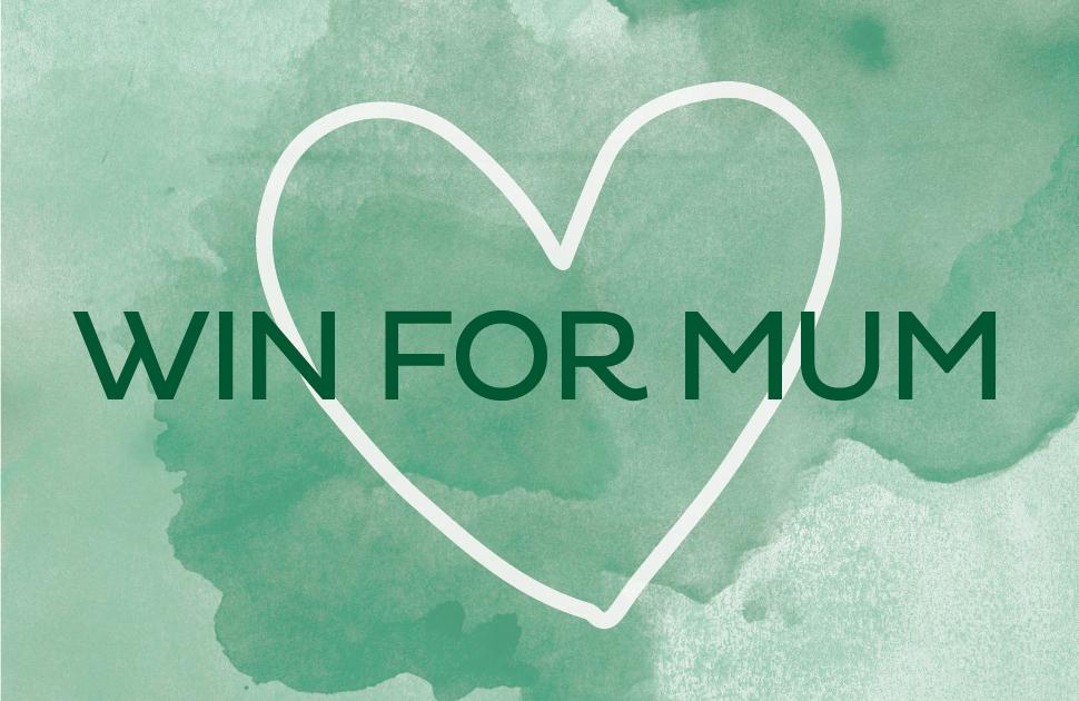 WIN For Mum!
