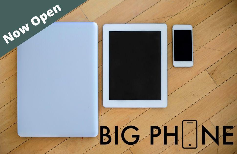 Big Phone Now Open