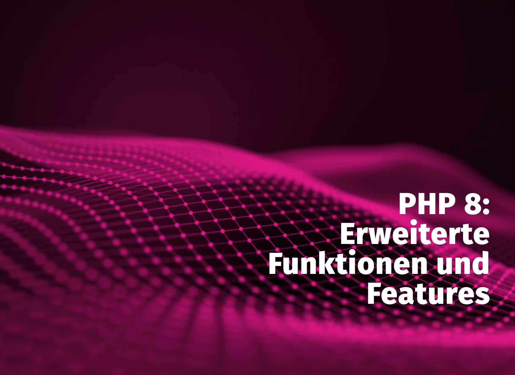 PHP 8 – Erweiterte Funktionen und Features