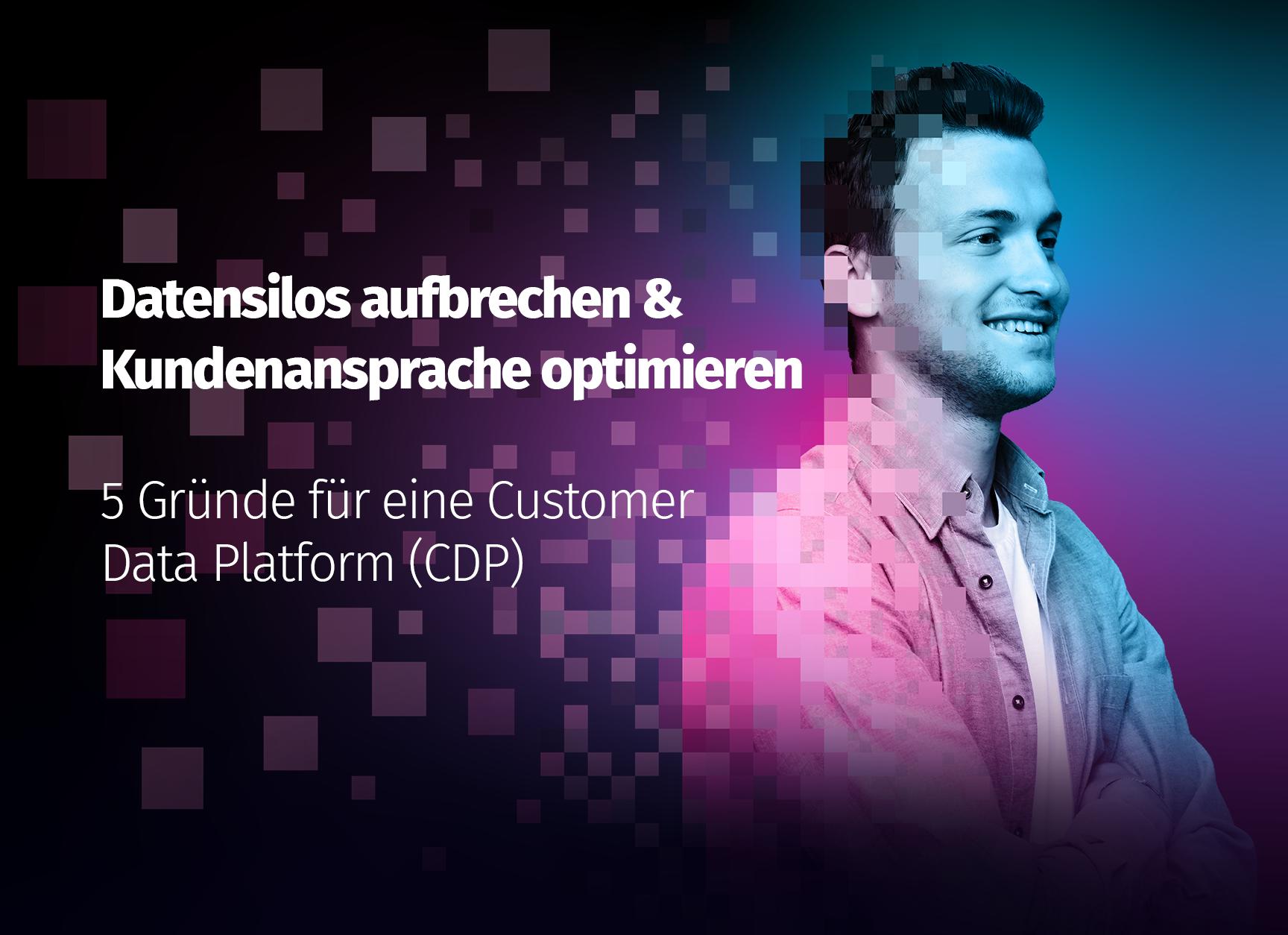Die 5 Gründe für eine Customer Data Platform (CDP)