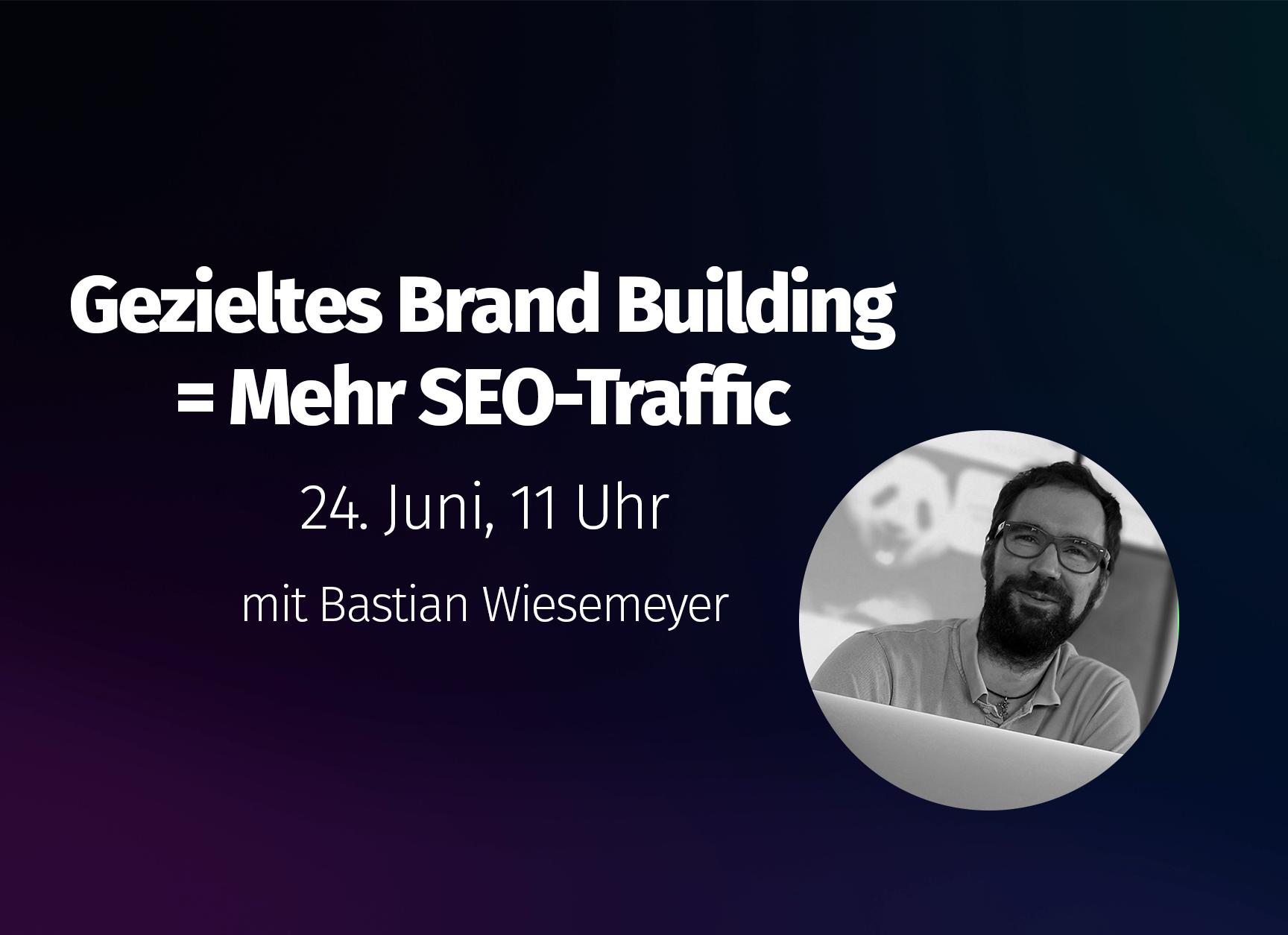 On-Demand Webinar: Gezieltes Brand Building = Mehr SEO-Traffic