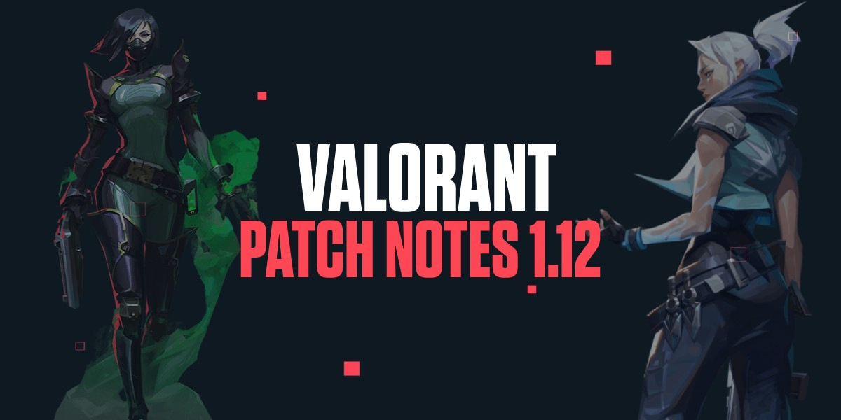 Valorant patch notes 1.12
