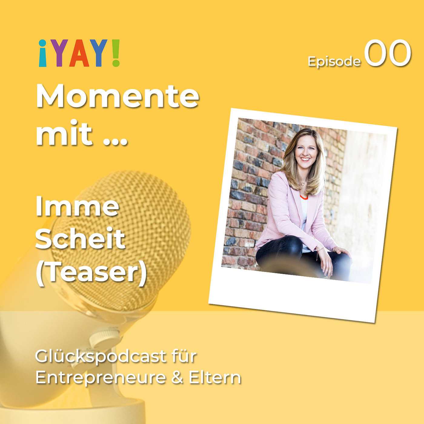 Episode 00: YAY-Momente mit... TEASER von Podcasthost Imme Scheit