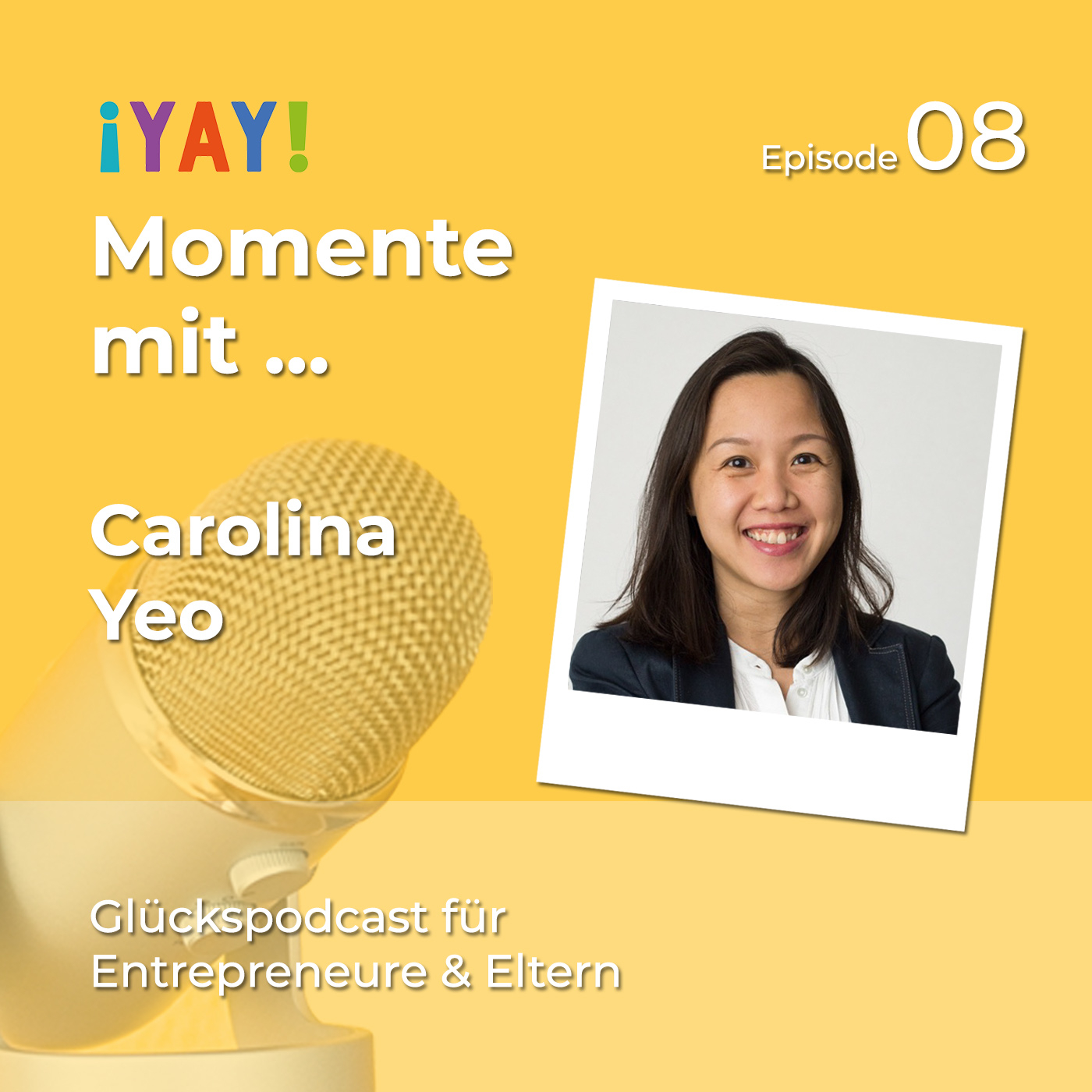 Episode 08: Yay-Momente mit ... Carolina Yeo