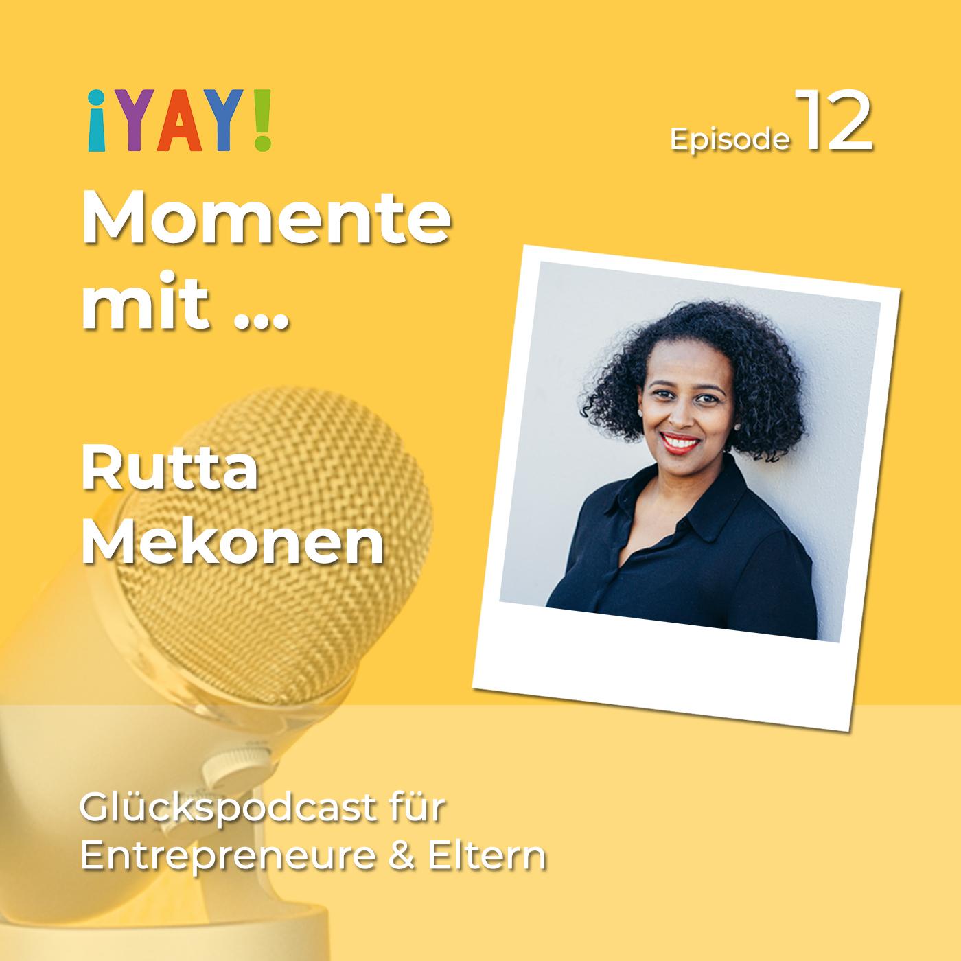Episode 12: Yay-Momente mit... Rutta Mekonen