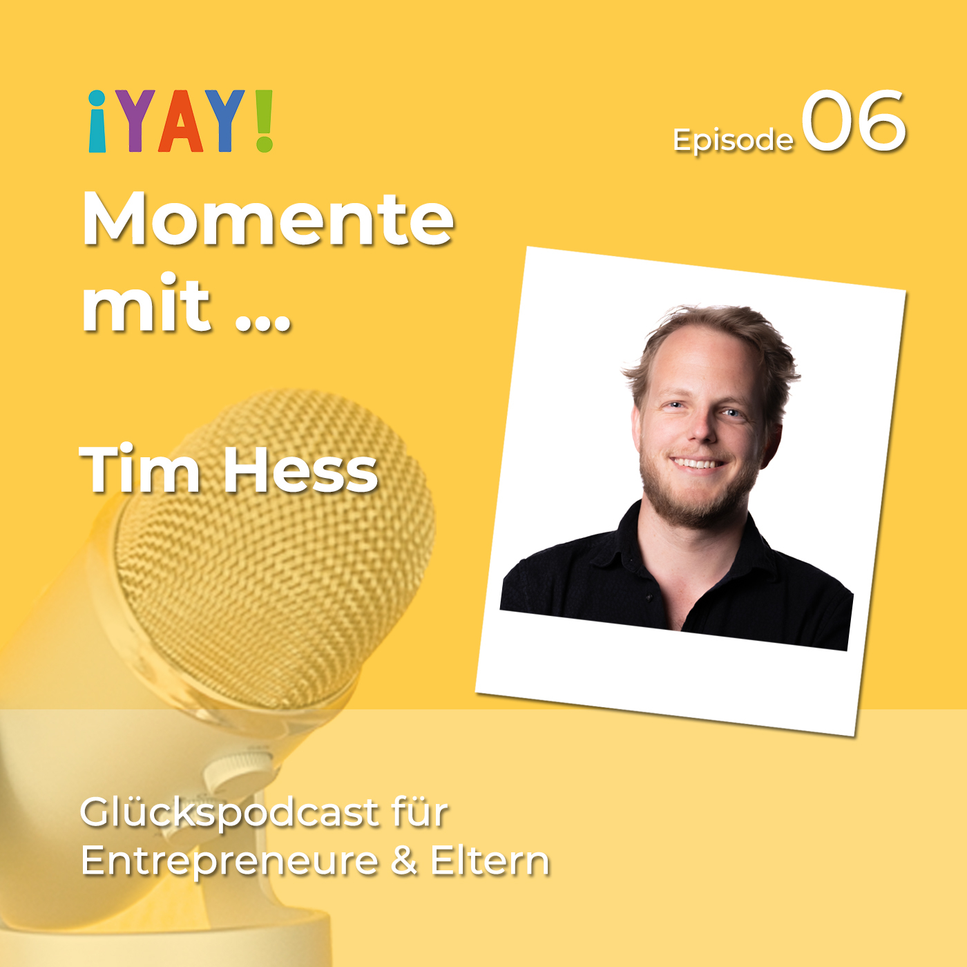 Episode 06: Yay-Momente mit ... Tim Hess
