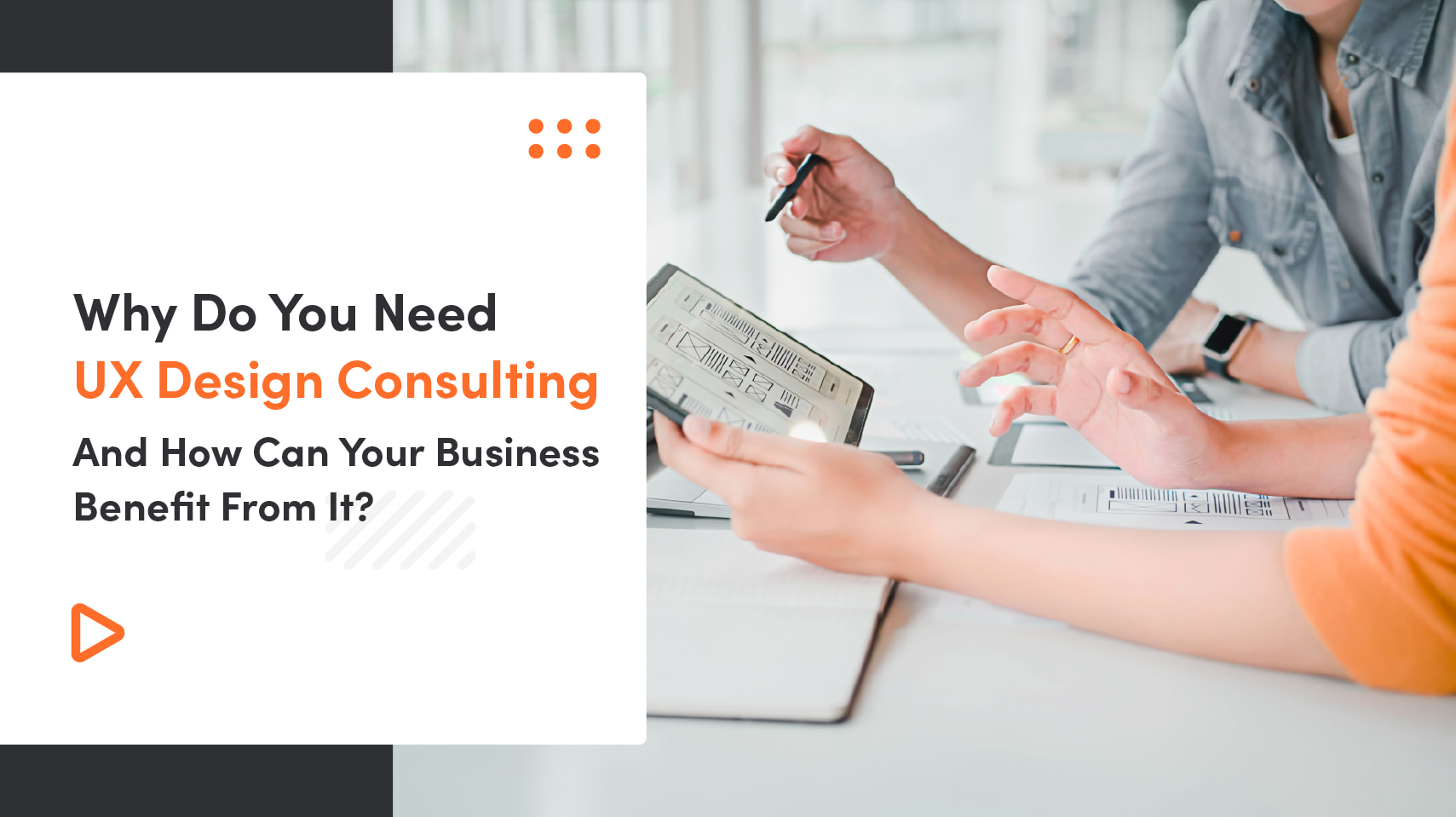 Why Do You Need UX Design Consulting And How Can Your Business Benefit From It?