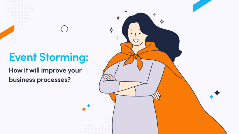 Event Storming: How It Will Improve Your Business Processes?
