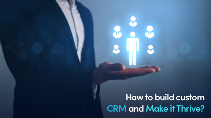How To Build A Custom CRM And Make It Thrive