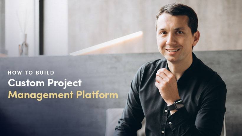 How To Build Custom Project Management Platform From Scratch