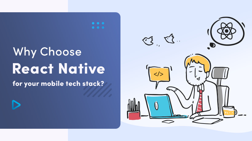 Why Choose React Native For Your Mobile Tech Stack?