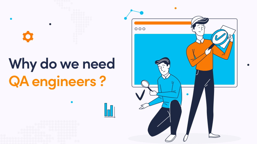 Why Do We Need QA Engineers?