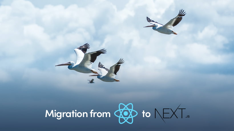 Why And How To Migrate A React Application to Next.js