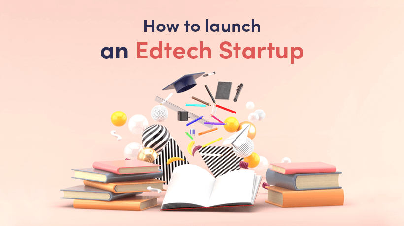 How To Launch An EdTech Startup