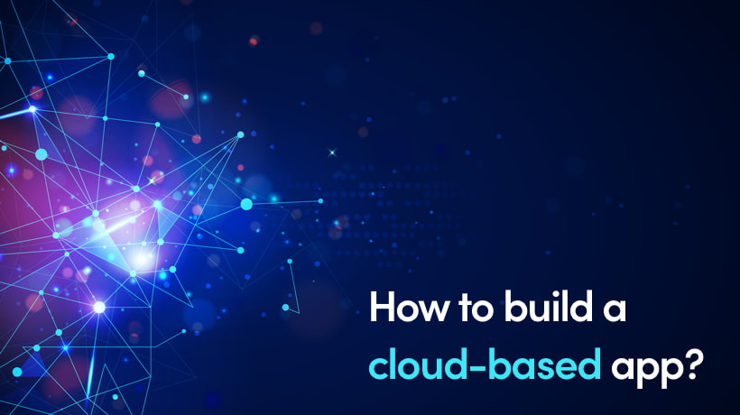 How To Build A Cloud-Based Application