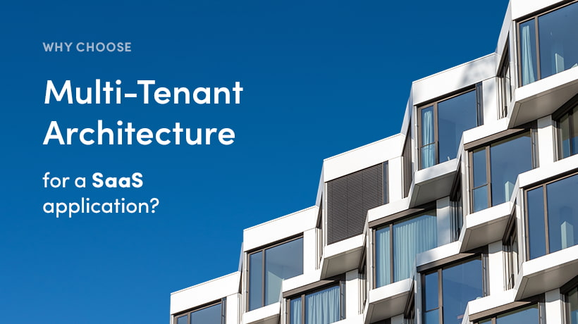 Why choose Multi-Tenant Architecture for a SaaS application?