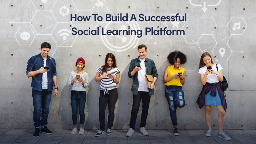 How To Build A Successful Social Learning Platform