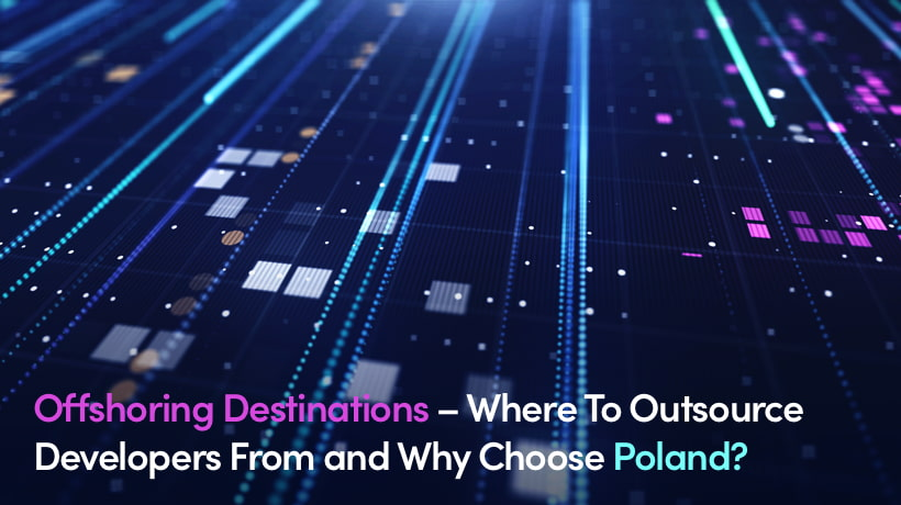 Offshoring Destinations – Where To Outsource Developers From and Why Choose Poland?
