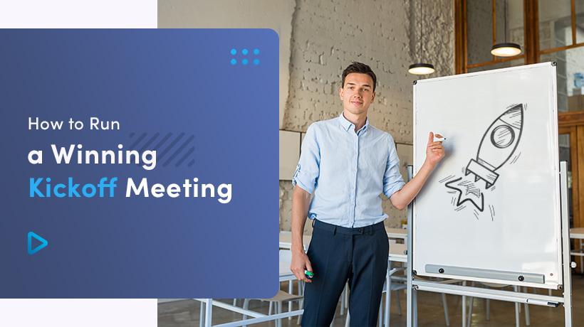 How To Run A Winning Kickoff Meeting