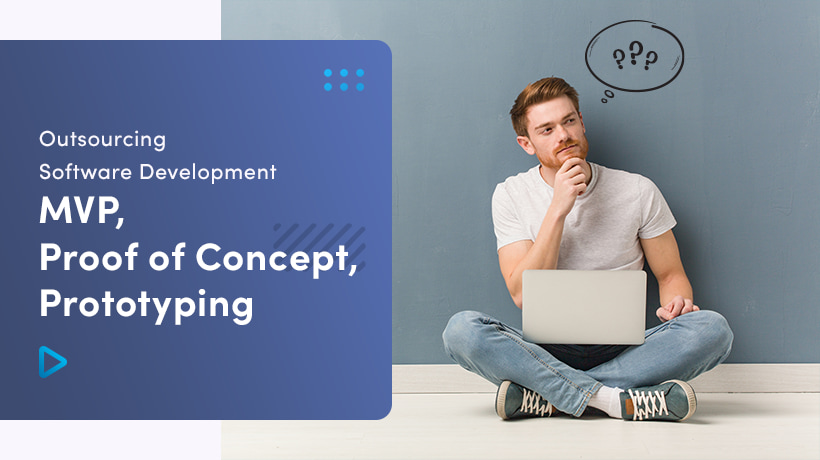 Outsourcing Software Development: MVP, Proof of Concept, Prototyping