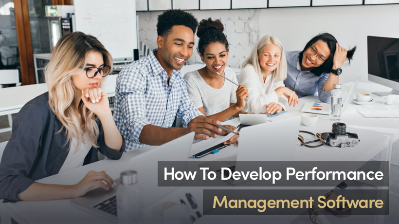 How To Develop Custom Performance Management Software That Drives Employee Engagement